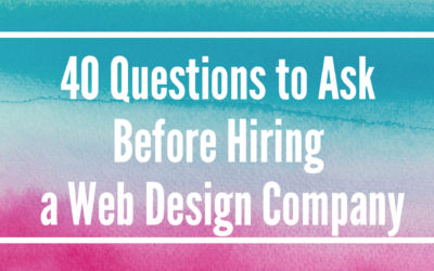 40 Questions to Ask Before Hiring a Web Design Company